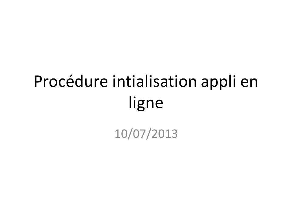 Procédure intialisation appli en ligne 10/07/2013