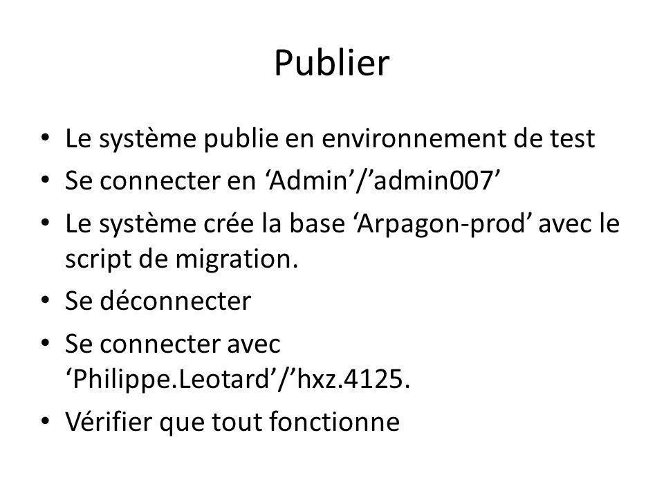 Publier Le système publie en environnement de test Se connecter en Admin/admin007 Le système crée la base Arpagon-prod avec le script de migration.