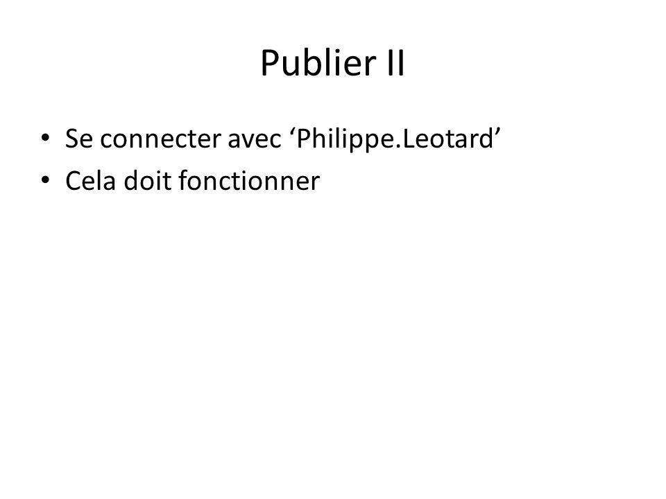 Publier II Se connecter avec Philippe.Leotard Cela doit fonctionner