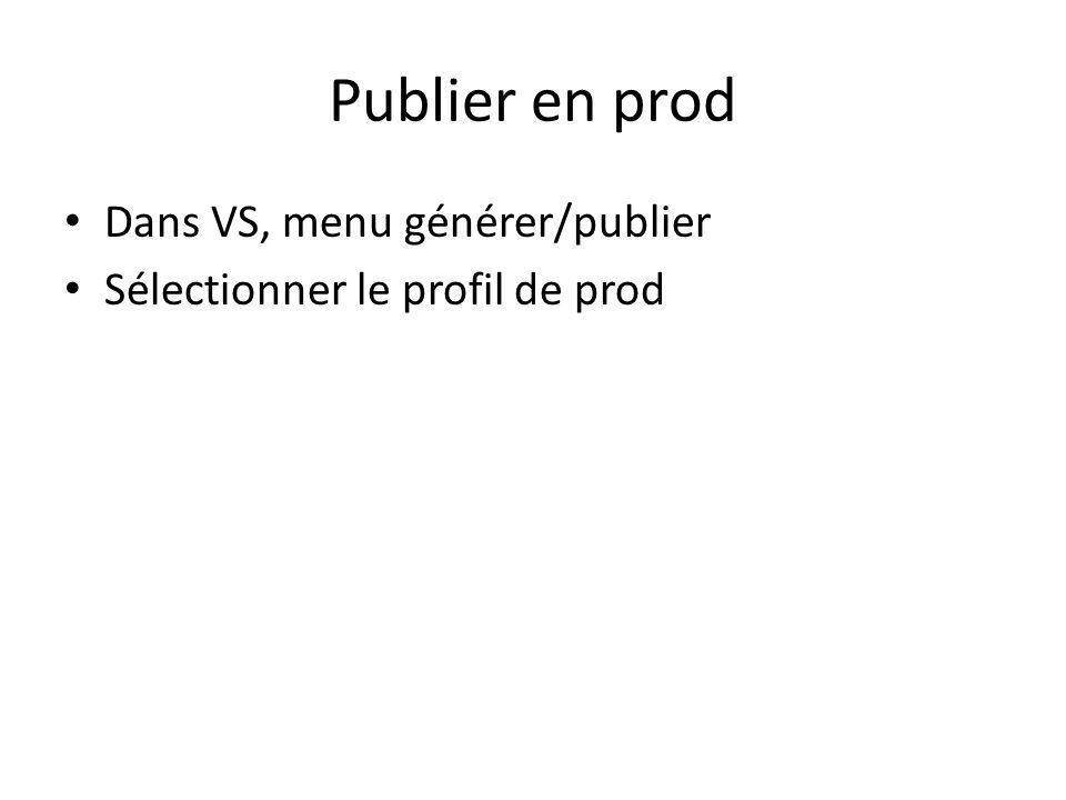 Publier en prod Dans VS, menu générer/publier Sélectionner le profil de prod