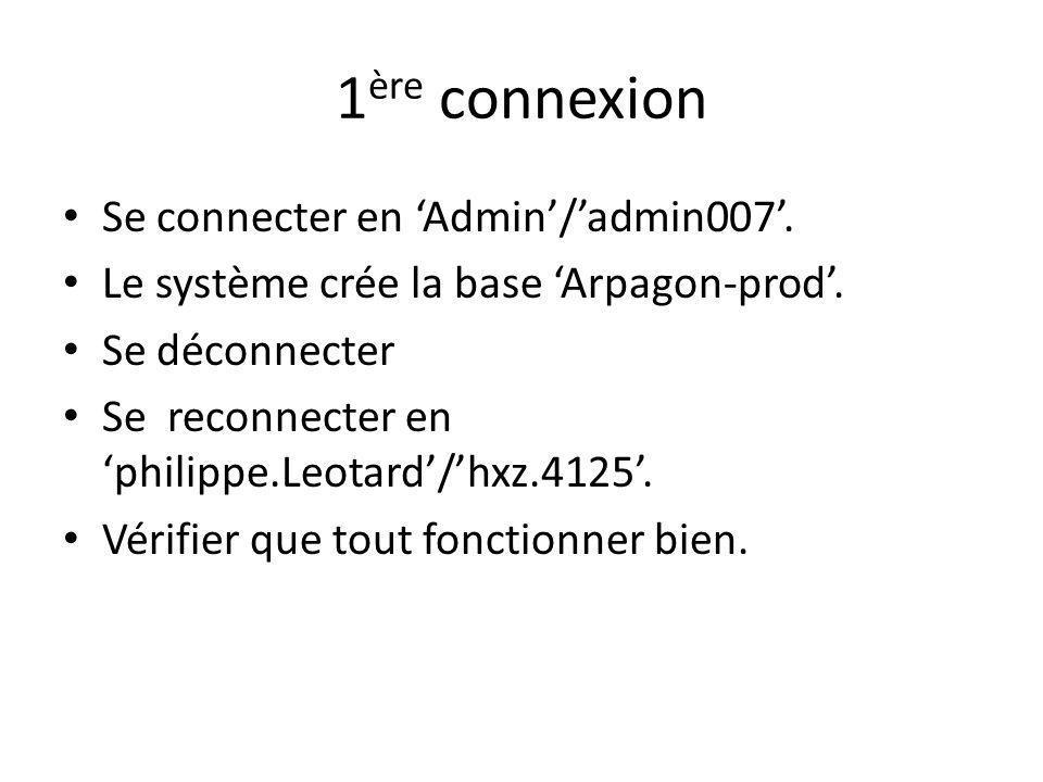 1 ère connexion Se connecter en Admin/admin007.Le système crée la base Arpagon-prod.