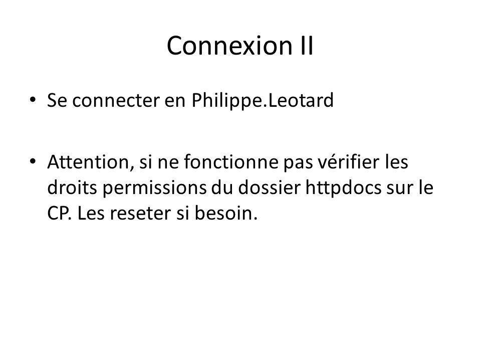Connexion II Se connecter en Philippe.Leotard Attention, si ne fonctionne pas vérifier les droits permissions du dossier httpdocs sur le CP.