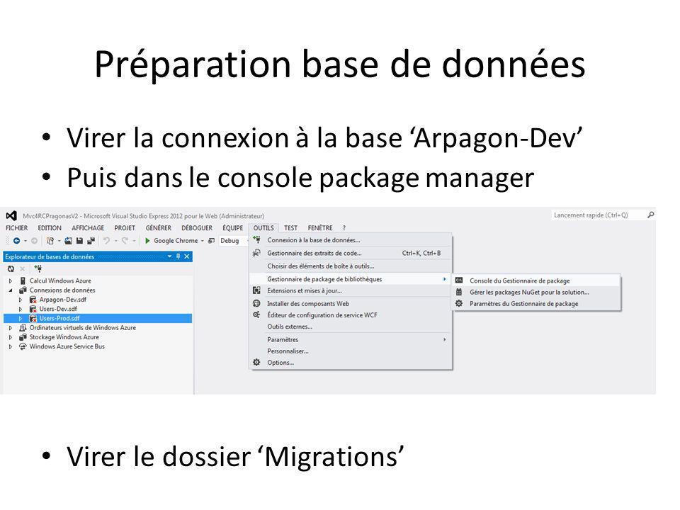 Préparation base de données Virer la connexion à la base Arpagon-Dev Puis dans le console package manager Virer le dossier Migrations