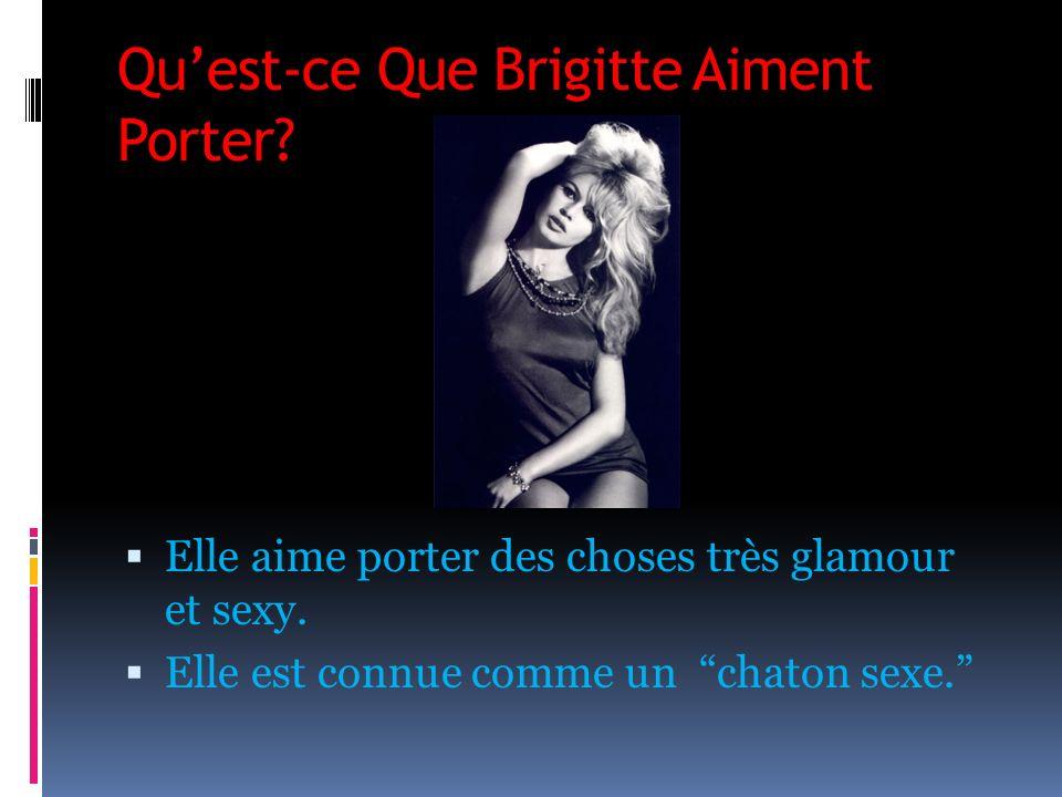 Quest-ce Que Brigitte Aiment Porter? Elle aime porter des choses très glamour et sexy. Elle est connue comme un chaton sexe.