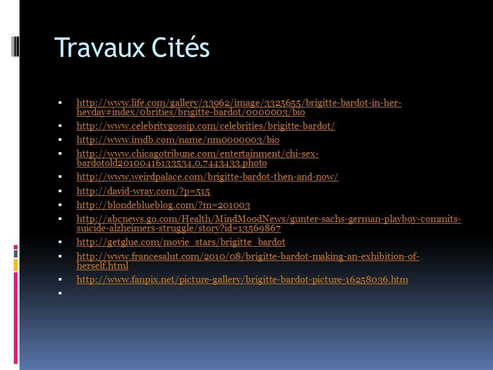 Travaux Cités http://www.life.com/gallery/33962/image/3325655/brigitte-bardot-in-her- heyday#index/0brities/brigitte-bardot/0000003/bio http://www.lif