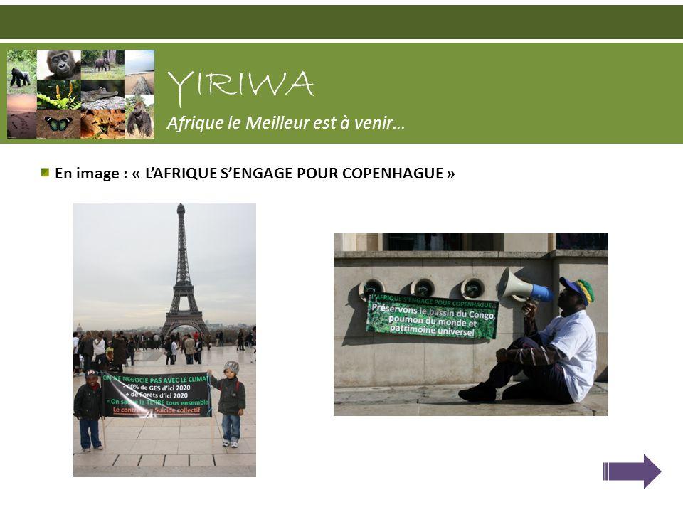 En image : « LAFRIQUE SENGAGE POUR COPENHAGUE » YIRIWA Afrique le Meilleur est à venir…