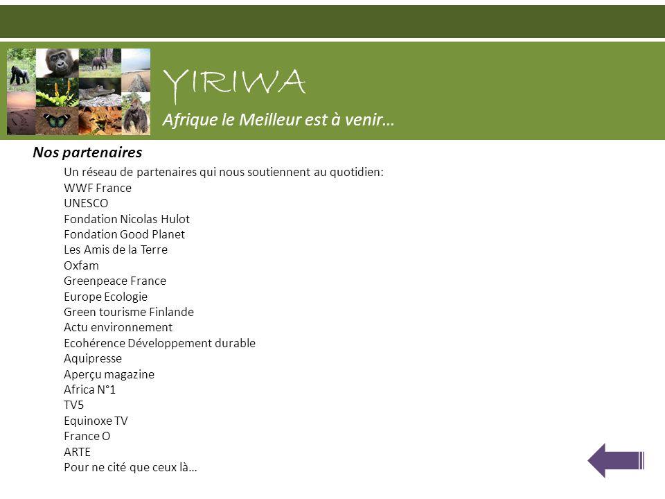 Nos partenaires YIRIWA Afrique le Meilleur est à venir… Un réseau de partenaires qui nous soutiennent au quotidien: WWF France UNESCO Fondation Nicola