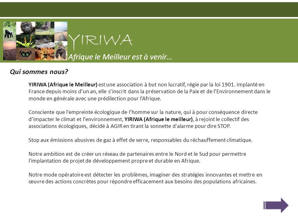 YIRIWA (Afrique le Meilleur) est une association à but non lucratif, régie par la loi 1901. Implanté en France depuis moins dun an, elle sinscrit dans
