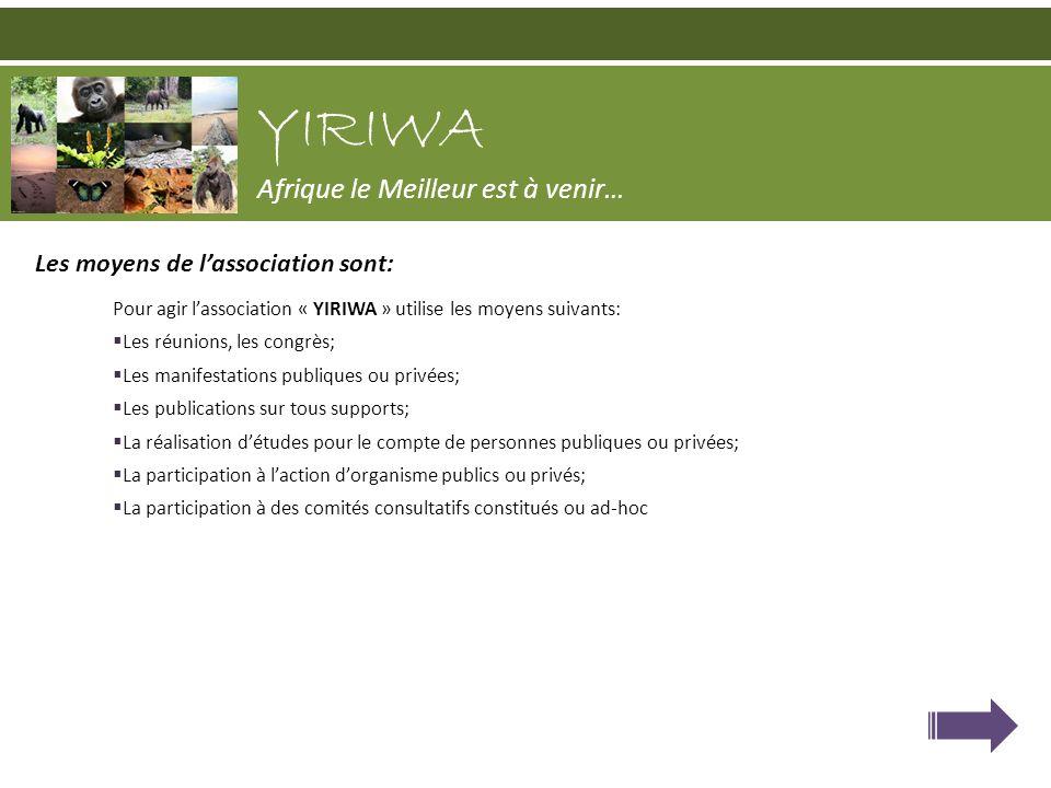 Les moyens de lassociation sont: Pour agir lassociation « YIRIWA » utilise les moyens suivants: Les réunions, les congrès; Les manifestations publique