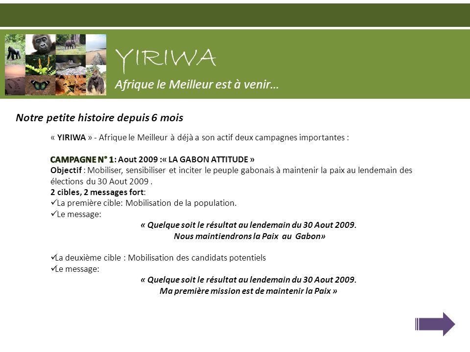 La « Gabon Attitude en image » YIRIWA Afrique le Meilleur est à venir… Affiches envoyés par mail 24h00 avant le vote du 30 Aout 2009 à destination de: 8 bureaux de vote en Europe, USA, et Canada 2638 Gabonais à travers le monde