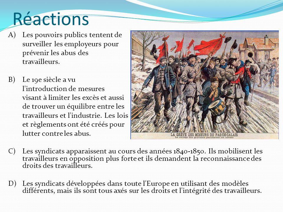 Réactions A)Les pouvoirs publics tentent de surveiller les employeurs pour prévenir les abus des travailleurs. B)Le 19e siècle a vu l'introduction de
