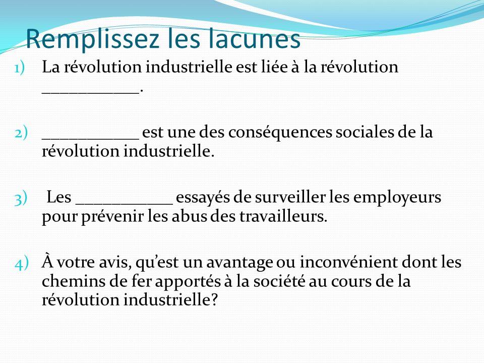 Remplissez les lacunes 1) La révolution industrielle est liée à la révolution ___________. 2) ___________ est une des conséquences sociales de la révo
