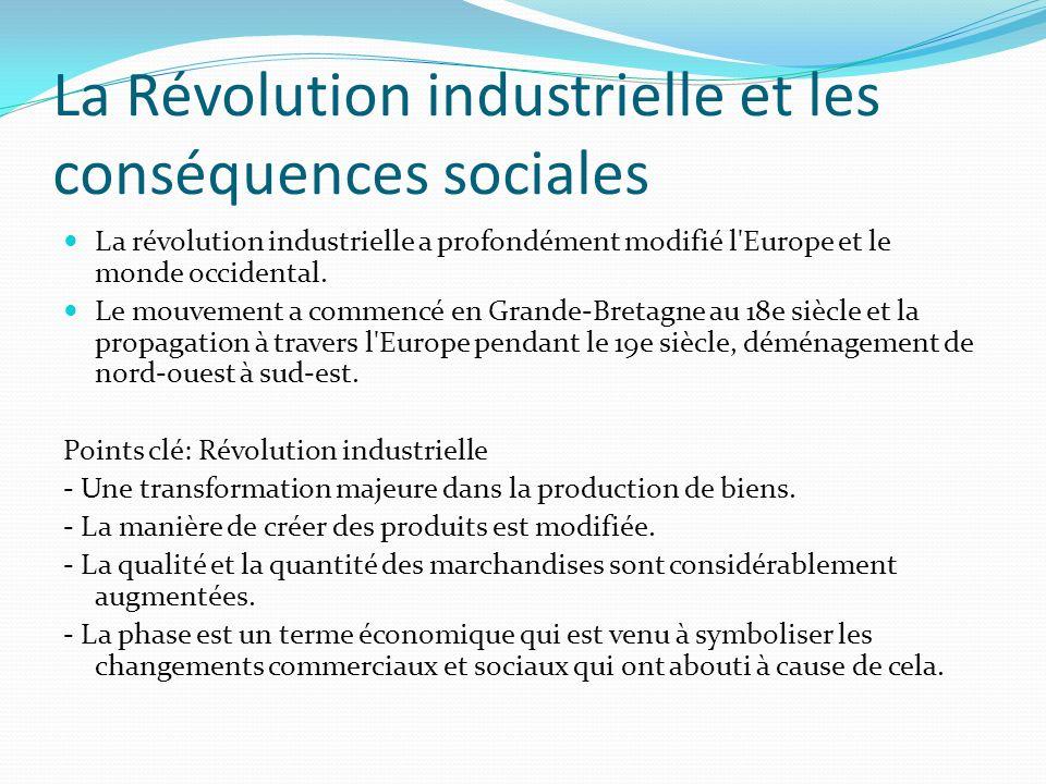 La Révolution industrielle et les conséquences sociales La révolution industrielle a profondément modifié l'Europe et le monde occidental. Le mouvemen