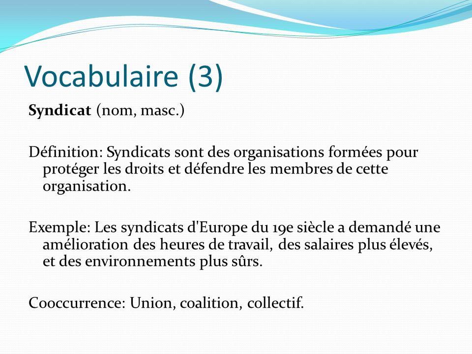Vocabulaire (3) Syndicat (nom, masc.) Définition: Syndicats sont des organisations formées pour protéger les droits et défendre les membres de cette o