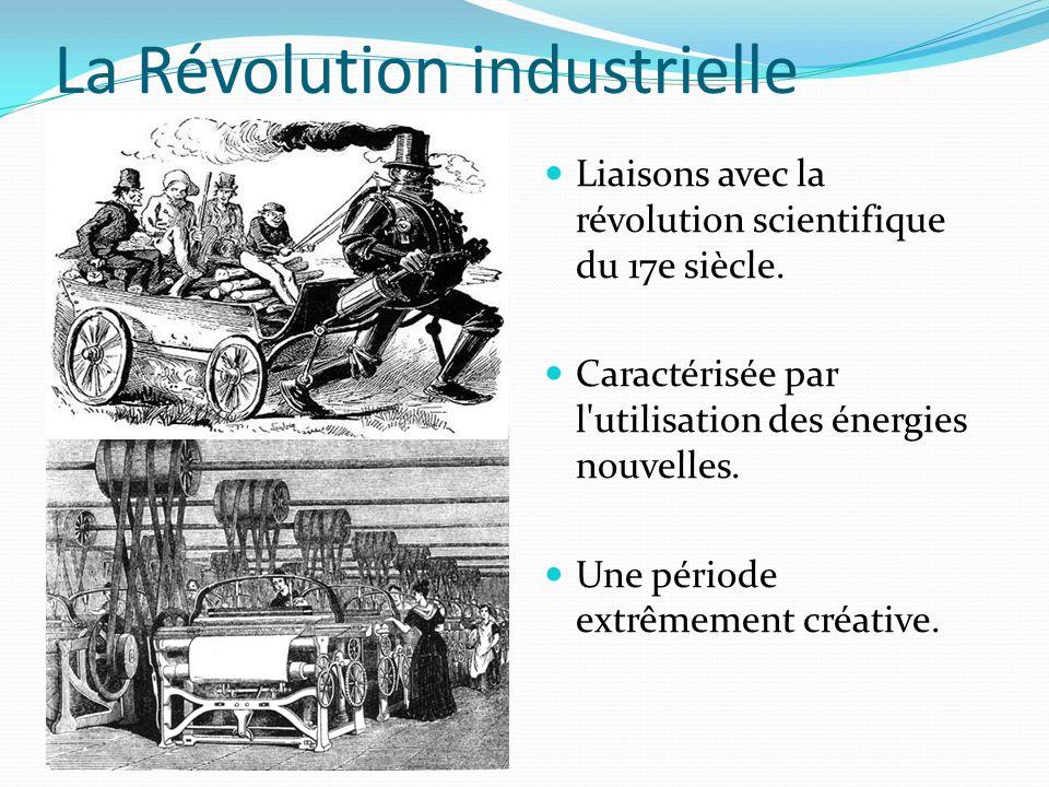 La Révolution industrielle Liaisons avec la révolution scientifique du 17e siècle. Caractérisée par l'utilisation des énergies nouvelles. Une période