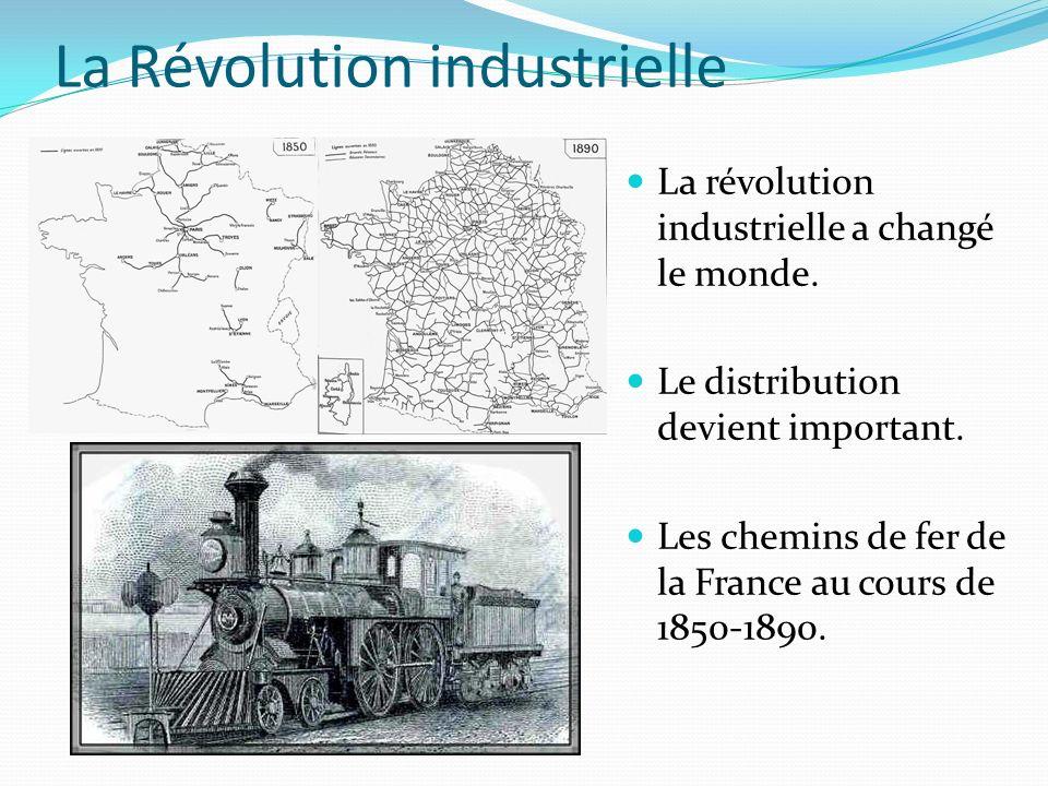 La Révolution industrielle La révolution industrielle a changé le monde. Le distribution devient important. Les chemins de fer de la France au cours d