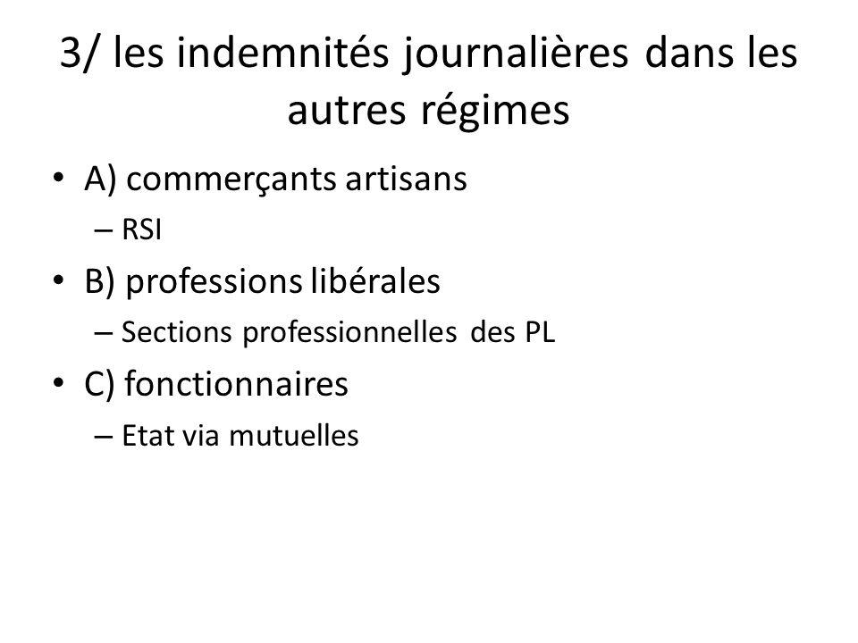 3/ les indemnités journalières dans les autres régimes A) commerçants artisans – RSI B) professions libérales – Sections professionnelles des PL C) fo