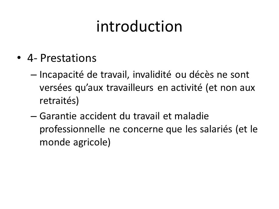 introduction 4- Prestations – Incapacité de travail, invalidité ou décès ne sont versées quaux travailleurs en activité (et non aux retraités) – Garan