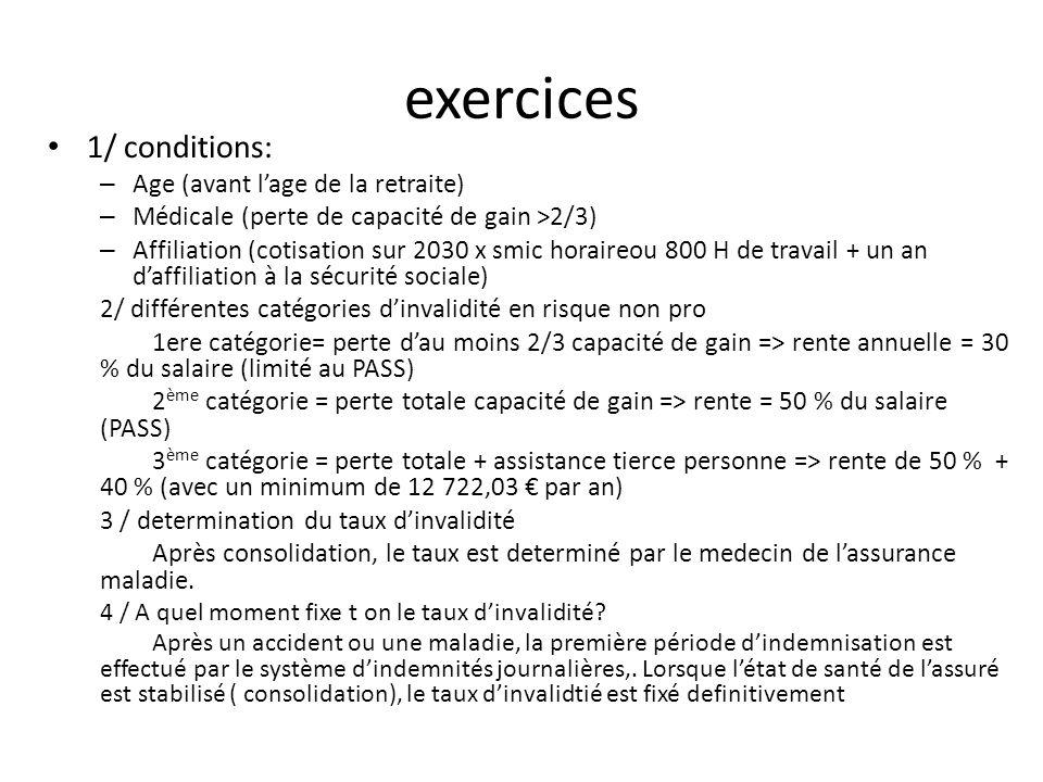exercices 1/ conditions: – Age (avant lage de la retraite) – Médicale (perte de capacité de gain >2/3) – Affiliation (cotisation sur 2030 x smic horai