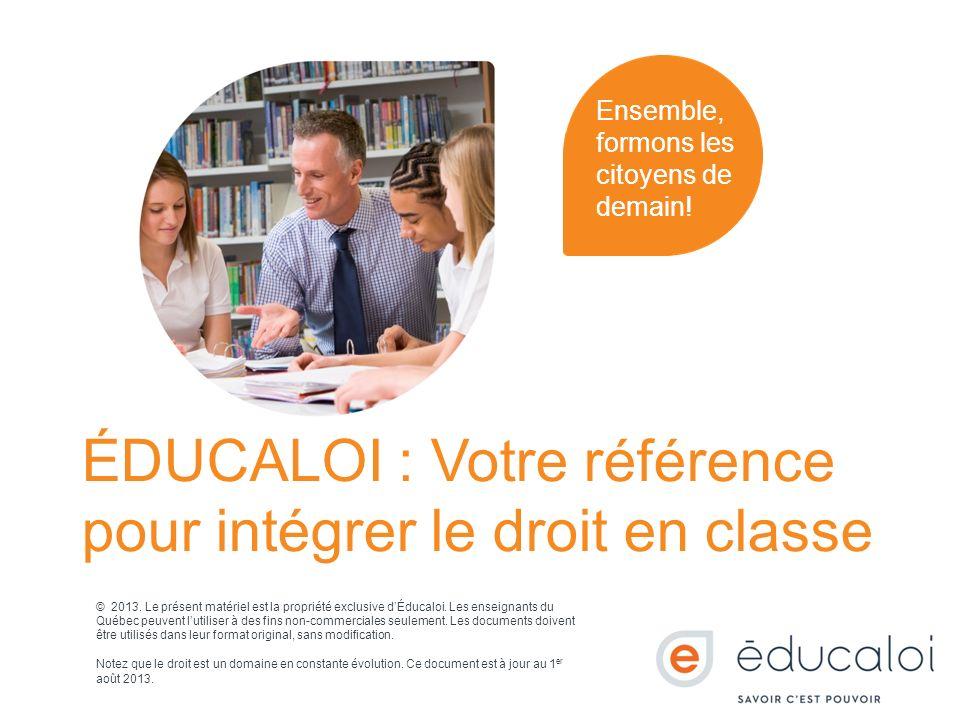 © 2013. Le présent matériel est la propriété exclusive dÉducaloi. Les enseignants du Québec peuvent lutiliser à des fins non-commerciales seulement. L
