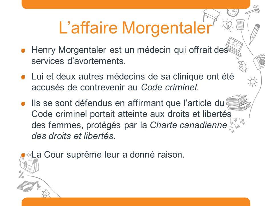 Laffaire Morgentaler Henry Morgentaler est un médecin qui offrait des services davortements. Lui et deux autres médecins de sa clinique ont été accusé
