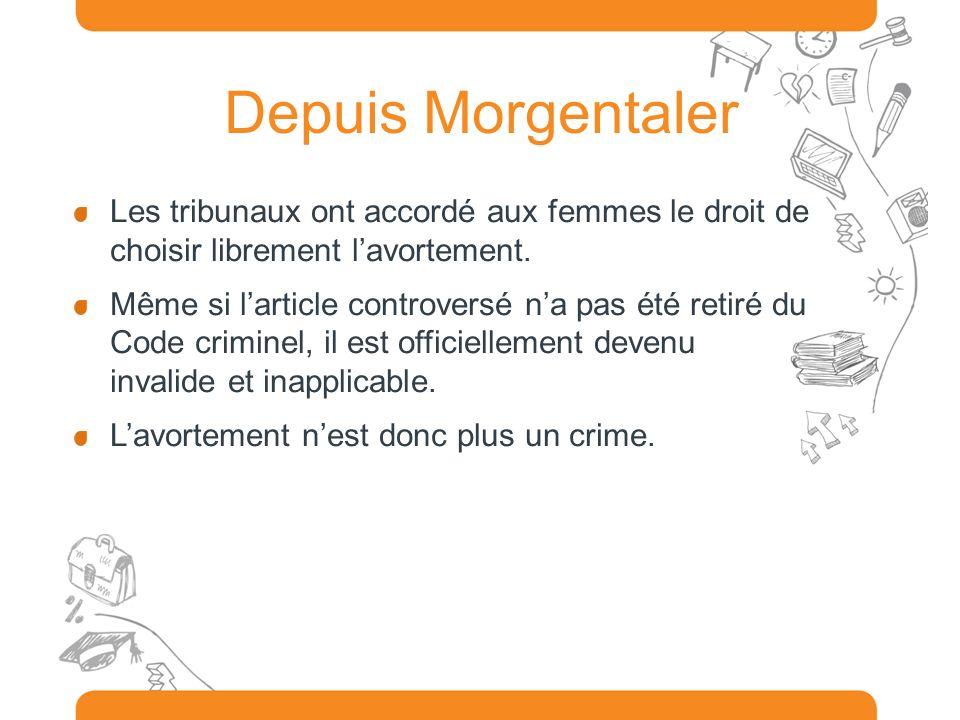 Depuis Morgentaler Les tribunaux ont accordé aux femmes le droit de choisir librement lavortement. Même si larticle controversé na pas été retiré du C