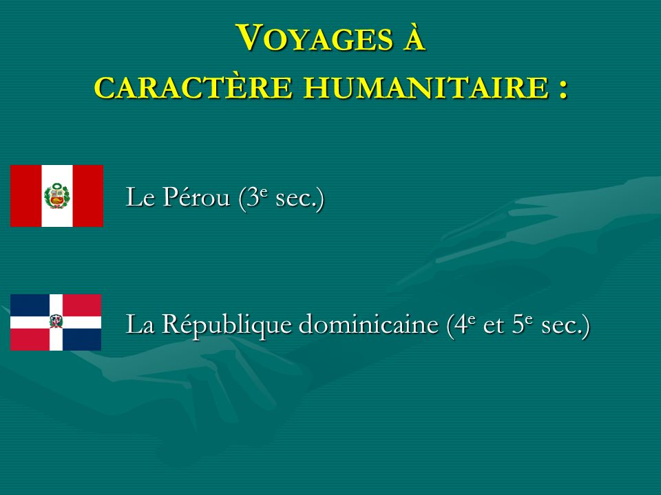 V OYAGES À CARACTÈRE HUMANITAIRE : Le Pérou (3 e sec.) La République dominicaine (4 e et 5 e sec.)