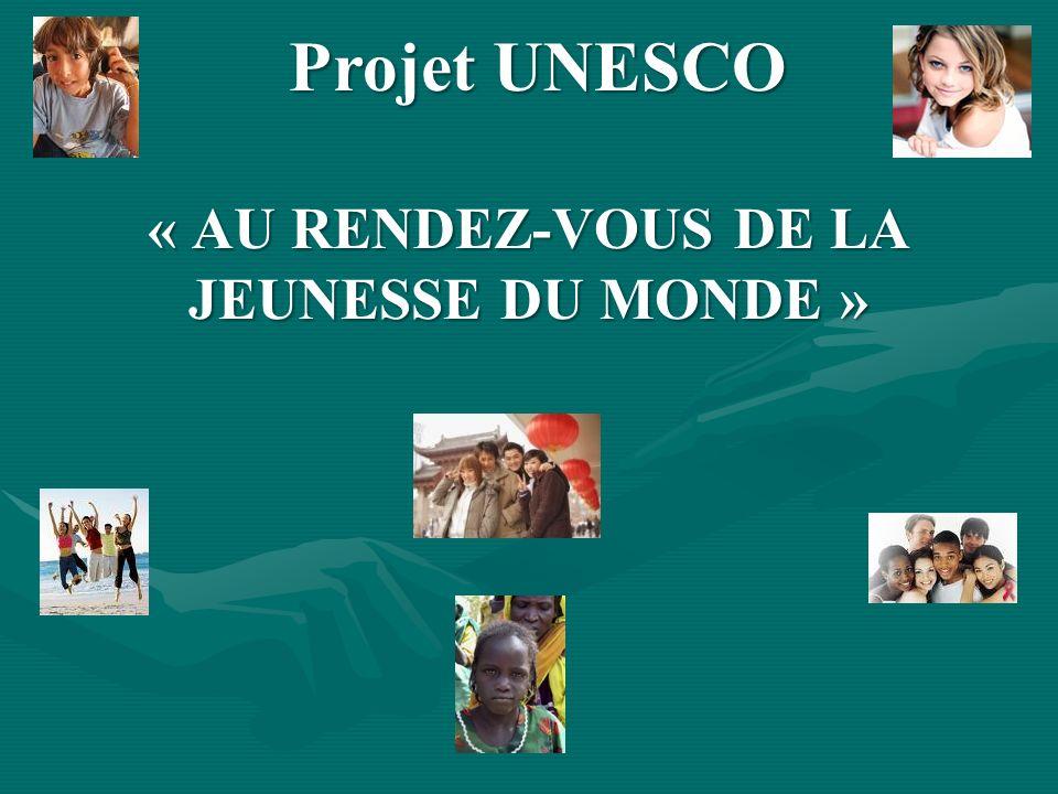 « AU RENDEZ-VOUS DE LA JEUNESSE DU MONDE » Projet UNESCO
