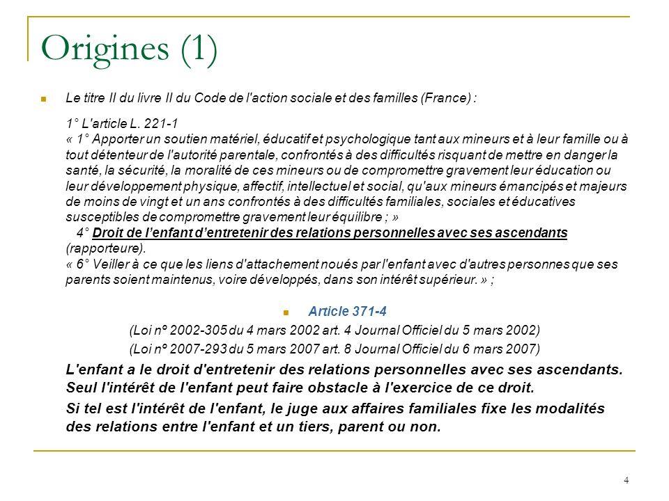 4 Origines (1) Le titre II du livre II du Code de l action sociale et des familles (France) : 1° L article L.