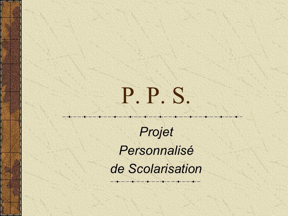 P. P. S. Projet Personnalisé de Scolarisation