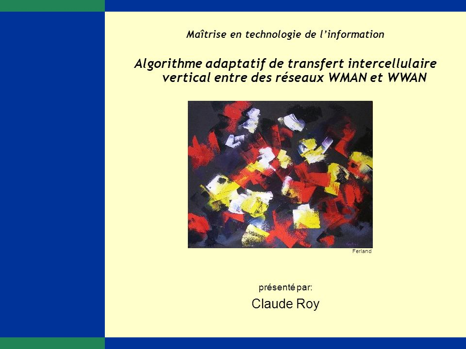 Algorithme adaptatif de transfert intercellulaire vertical entre des réseaux WMAN et WWAN 22 de 55 Introduction Problématique Contribution Simulateur Simulations Conclusion 2006.11.01© droits réservés de Claude Roy Contribution (11/12)