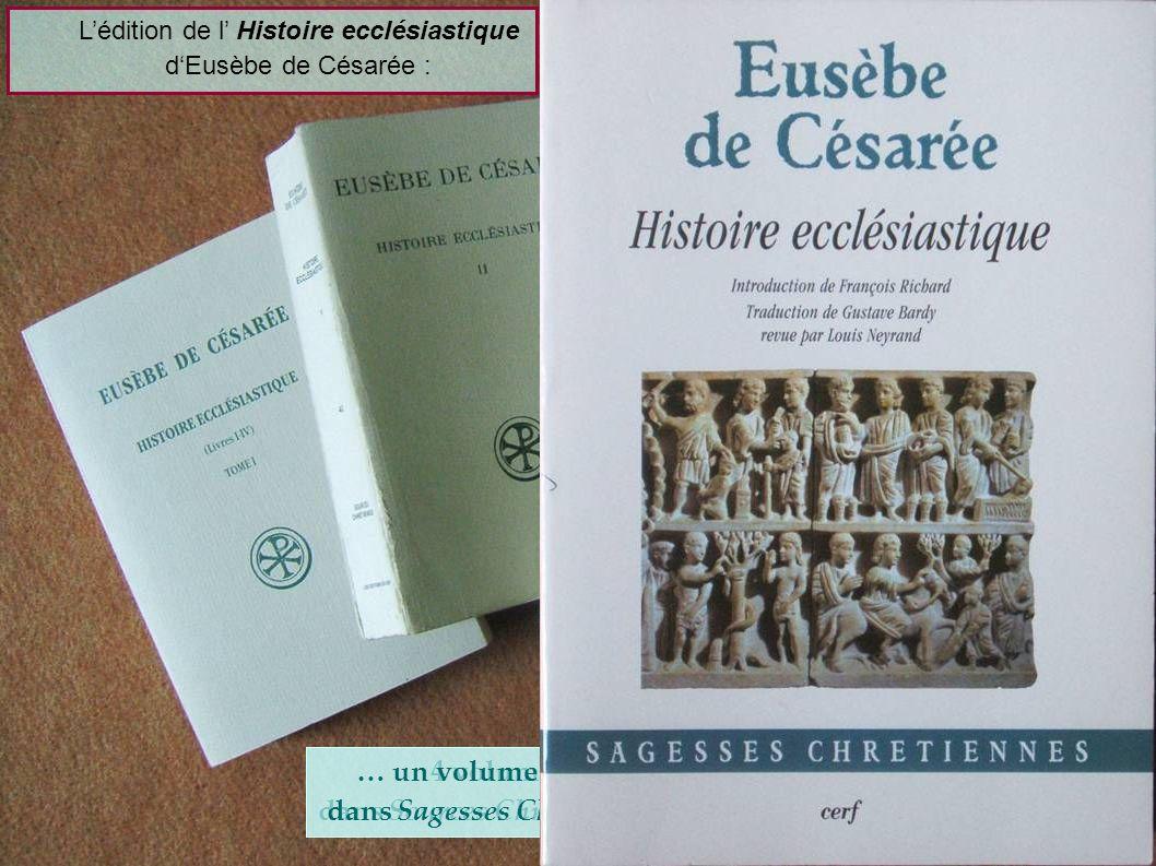 Lédition de l Histoire ecclésiastique dEusèbe de Césarée : 4 volumes dans Sources Chrétiennes… … un volume unique dans Sagesses Chrétiennes