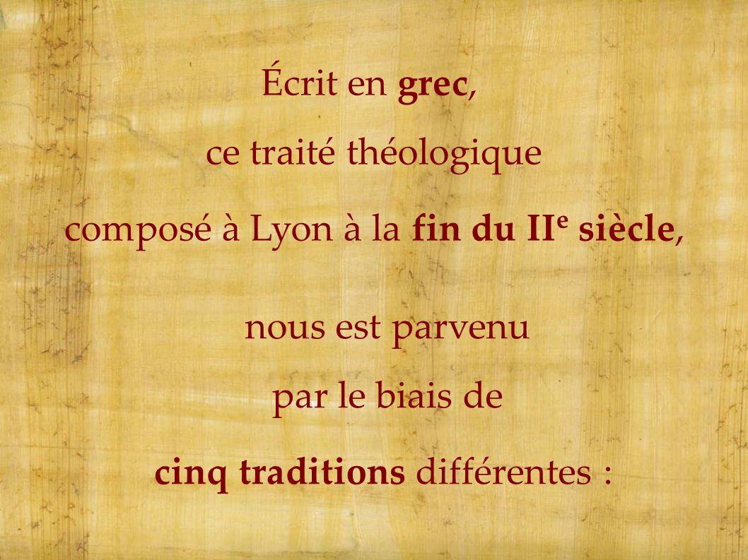 Écrit en grec, ce traité théologique composé à Lyon à la fin du II e siècle, nous est parvenu par le biais de cinq traditions différentes :