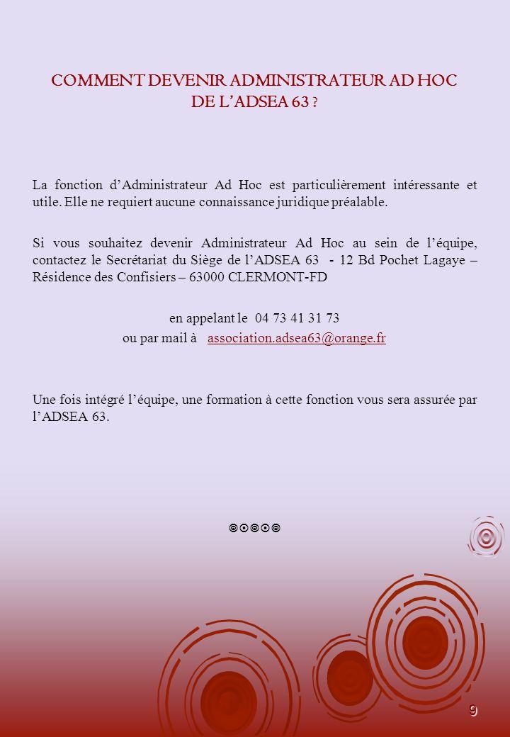 9 COMMENT DEVENIR ADMINISTRATEUR AD HOC DE LADSEA 63 .