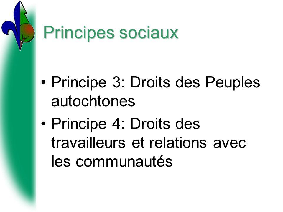 Principes sociaux Principe 3: Droits des Peuples autochtones Principe 4: Droits des travailleurs et relations avec les communautés