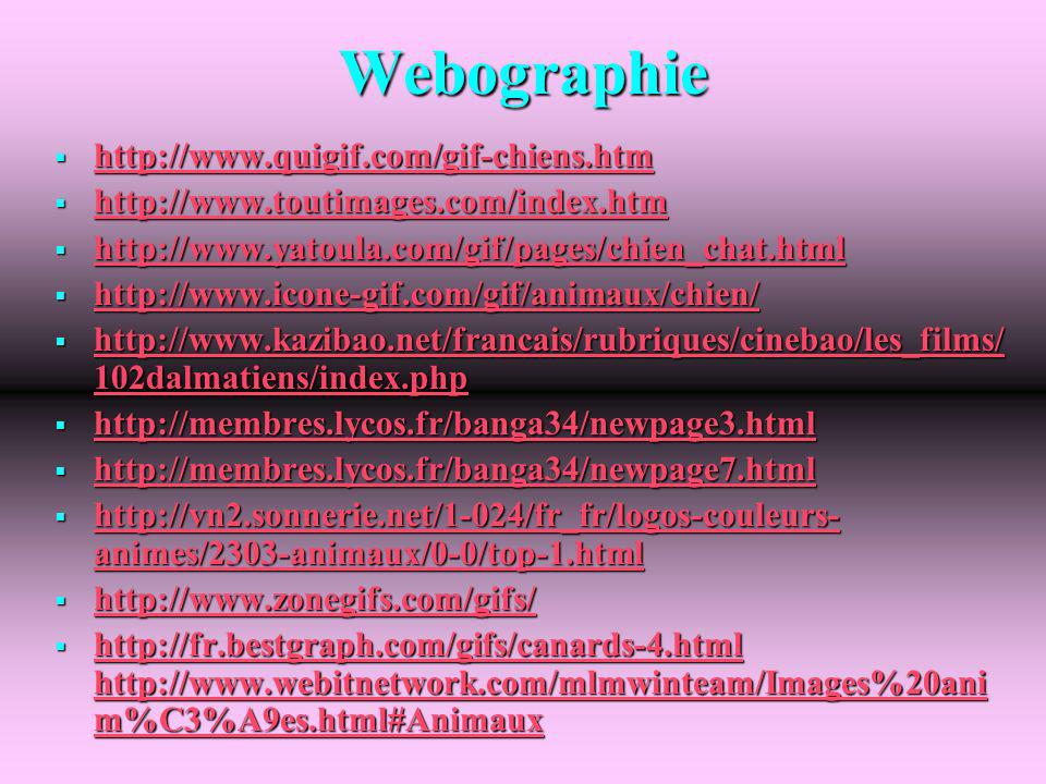 Webographie http://www.quigif.com/gif-chiens.htm http://www.quigif.com/gif-chiens.htm http://www.quigif.com/gif-chiens.htm http://www.toutimages.com/i