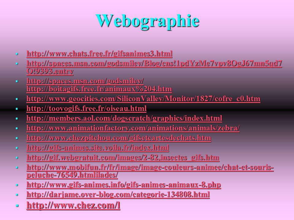 Webographie http://www.chats.free.fr/gifsanimes3.html http://www.chats.free.fr/gifsanimes3.html http://www.chats.free.fr/gifsanimes3.html http://space