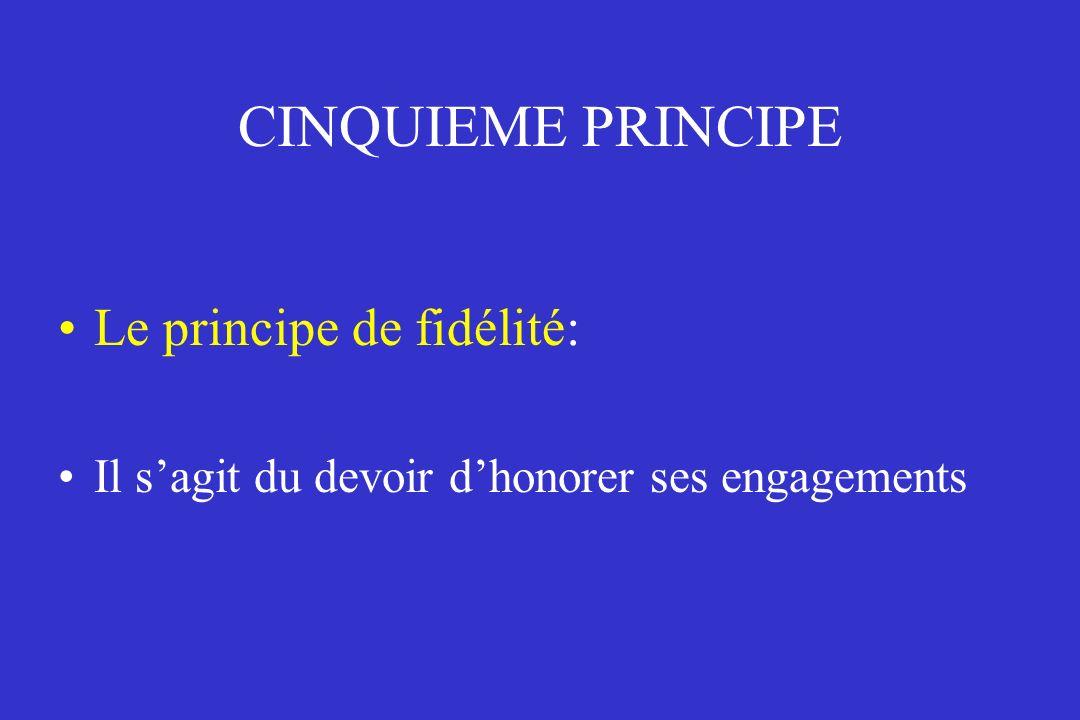 CINQUIEME PRINCIPE Le principe de fidélité: Il sagit du devoir dhonorer ses engagements