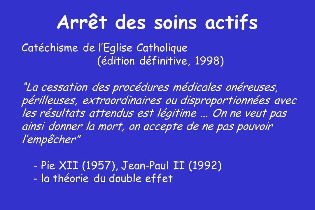 Arrêt des soins actifs Catéchisme de lEglise Catholique (édition définitive, 1998) La cessation des procédures médicales onéreuses, périlleuses, extra