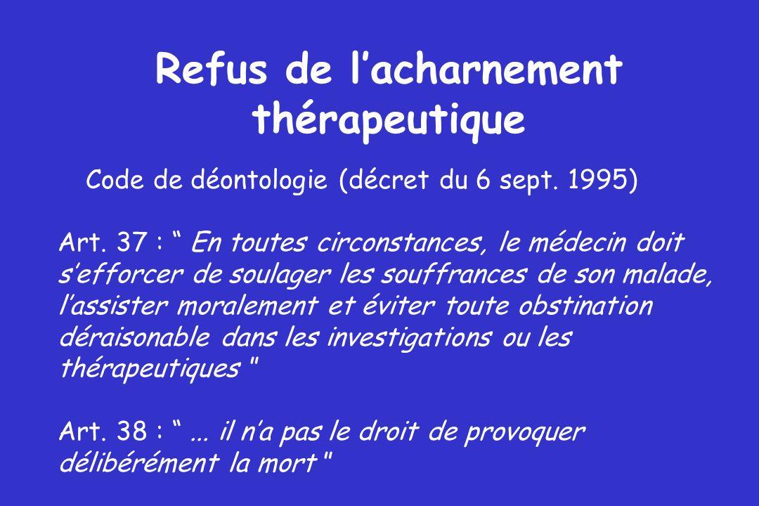 A Refus de lacharnement thérapeutique Code de déontologie (décret du 6 sept. 1995) Art. 37 : En toutes circonstances, le médecin doit sefforcer de sou