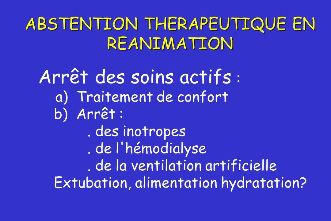 Arrêt des soins actifs : a) Traitement de confort b) Arrêt :. des inotropes. de l'hémodialyse. de la ventilation artificielle Extubation, alimentation
