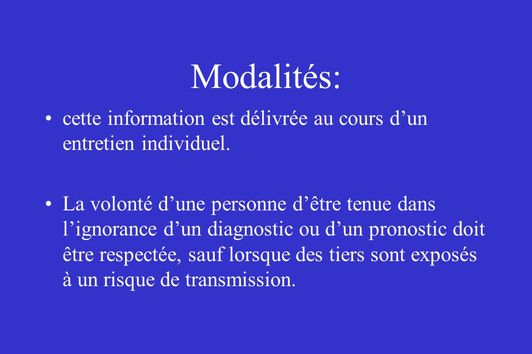 Modalités: cette information est délivrée au cours dun entretien individuel. La volonté dune personne dêtre tenue dans lignorance dun diagnostic ou du