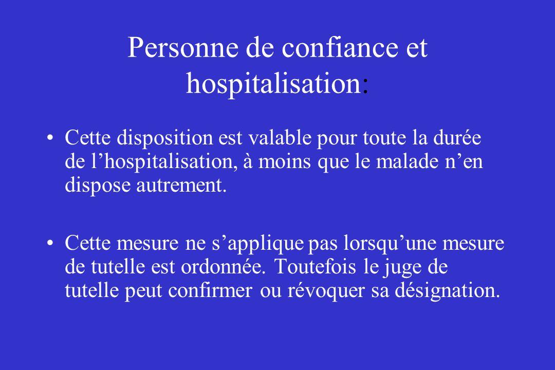 Personne de confiance et hospitalisation: Cette disposition est valable pour toute la durée de lhospitalisation, à moins que le malade nen dispose aut