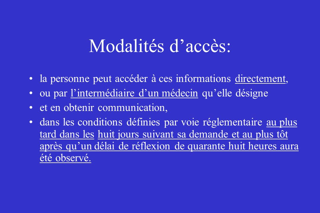 Modalités daccès: la personne peut accéder à ces informations directement, ou par lintermédiaire dun médecin quelle désigne et en obtenir communicatio