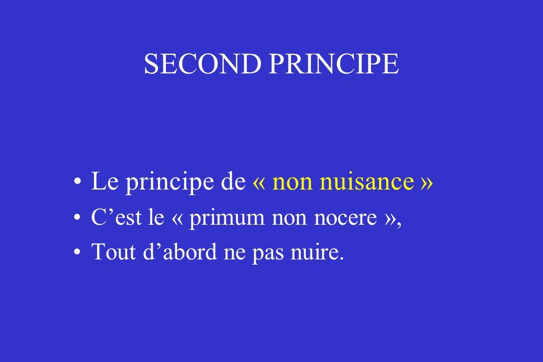 SECOND PRINCIPE Le principe de « non nuisance » Cest le « primum non nocere », Tout dabord ne pas nuire.