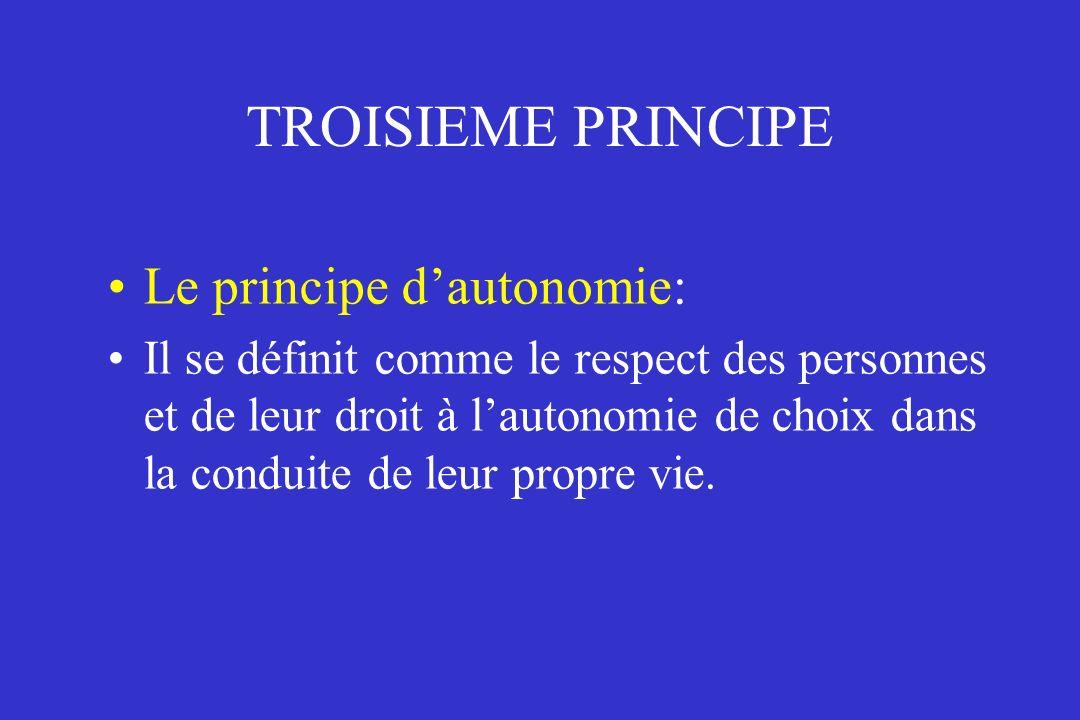 TROISIEME PRINCIPE Le principe dautonomie: Il se définit comme le respect des personnes et de leur droit à lautonomie de choix dans la conduite de leu