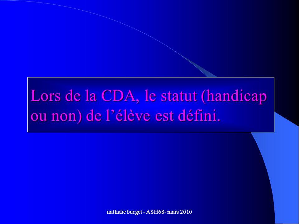 nathalie burget - ASH68- mars 2010 Lors de la CDA, le statut (handicap ou non) de lélève est défini.