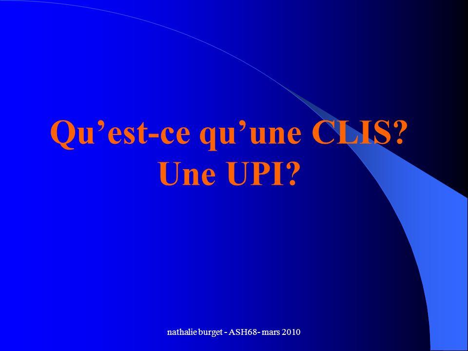 nathalie burget - ASH68- mars 2010 Quest-ce quune CLIS? Une UPI?