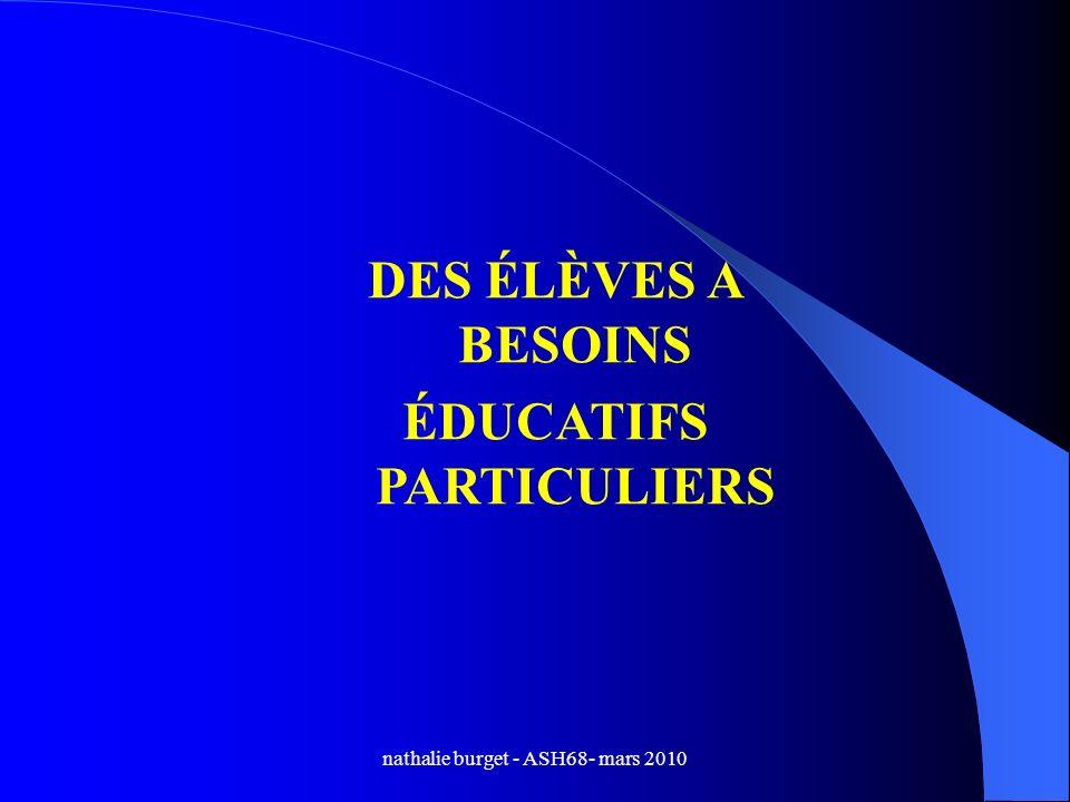 nathalie burget - ASH68- mars 2010 DES ÉLÈVES A BESOINS ÉDUCATIFS PARTICULIERS