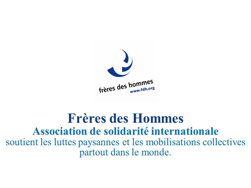 Frères des Hommes Association de solidarité internationale soutient les luttes paysannes et les mobilisations collectives partout dans le monde.